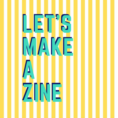 Image of a yellow and white striped square with the words Let's Make a Zine in turquoise